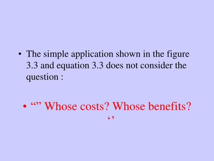The simple application shown in the figure 3.3 and equation 3.3 does not consider the question :