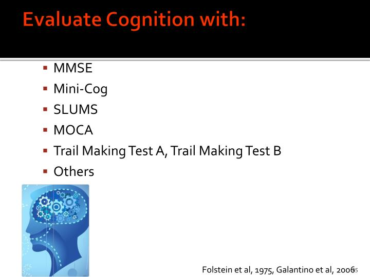 Evaluate Cognition with: