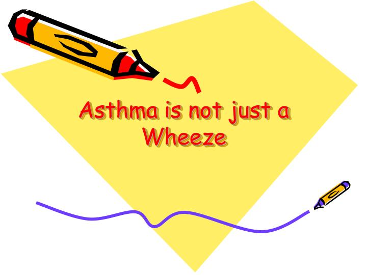 asthma is not just a wheeze n.