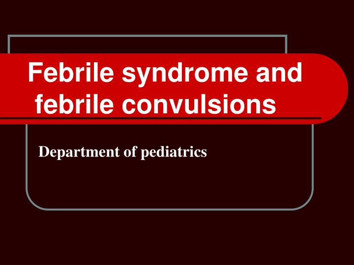 febrile syndrome and febrile convulsions n.