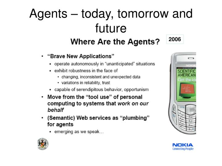 Agents – today, tomorrow and future