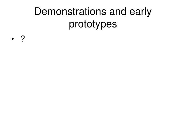 Demonstrations and early prototypes