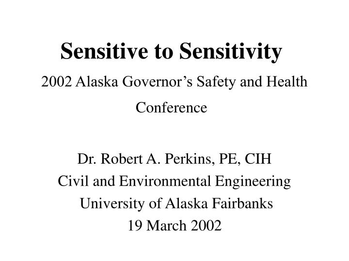 sensitive to sensitivity 2002 alaska governor s safety and health conference n.