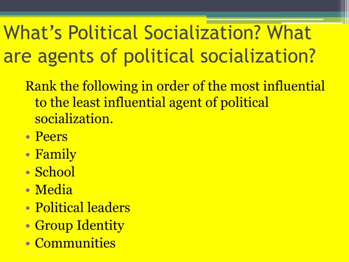 most influential agent socialization children Education as the most powerful agent of political socialization - assess the view that the education system is the most powerful agent of political socialisation socialisation is learning the customs, attitudes, and values of a social group, community, or culture.