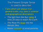 the present simple tense is used to describe