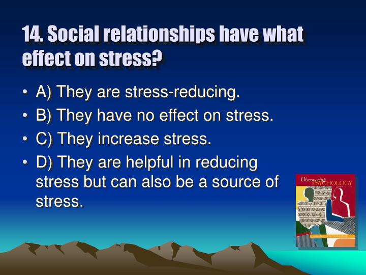 14. Social relationships have what effect on stress?