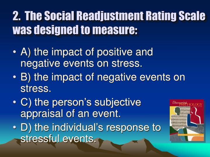 2.  The Social Readjustment Rating Scale was designed to measure: