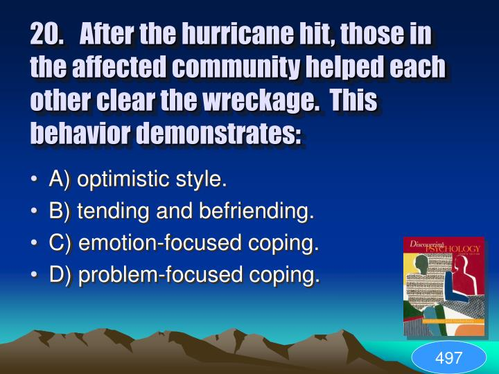 20.After the hurricane hit, those in the affected community helped each other clear the wreckage.  This behavior demonstrates: