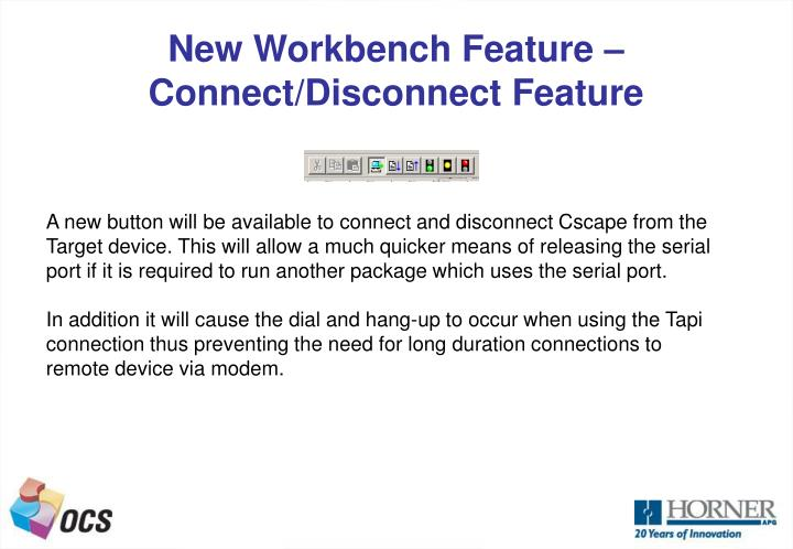 New Workbench Feature – Connect/Disconnect Feature