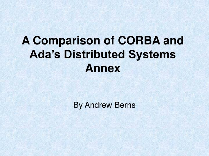 a comparison of corba and ada s distributed systems annex n.