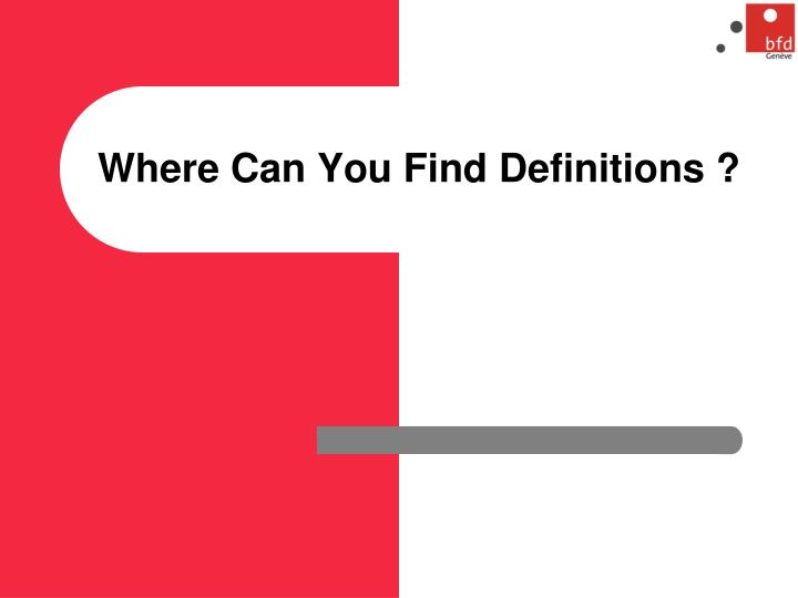 Where Can You Find Definitions ?