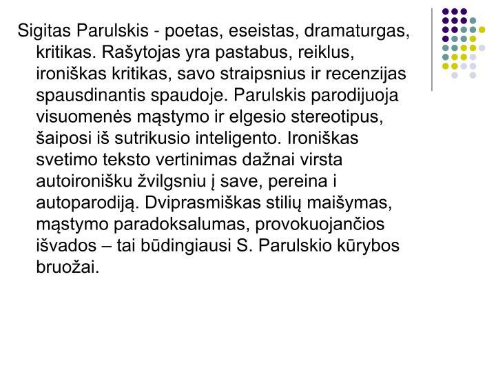 Sigitas Parulskis - poetas, eseistas, dramaturgas, kritikas. Rašytojas yra pastabus, reiklus, ironi...
