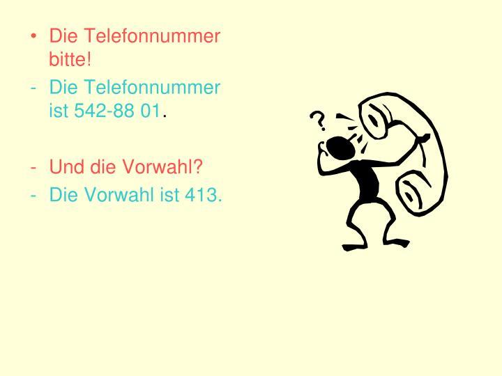 Die Telefonnummer bitte!