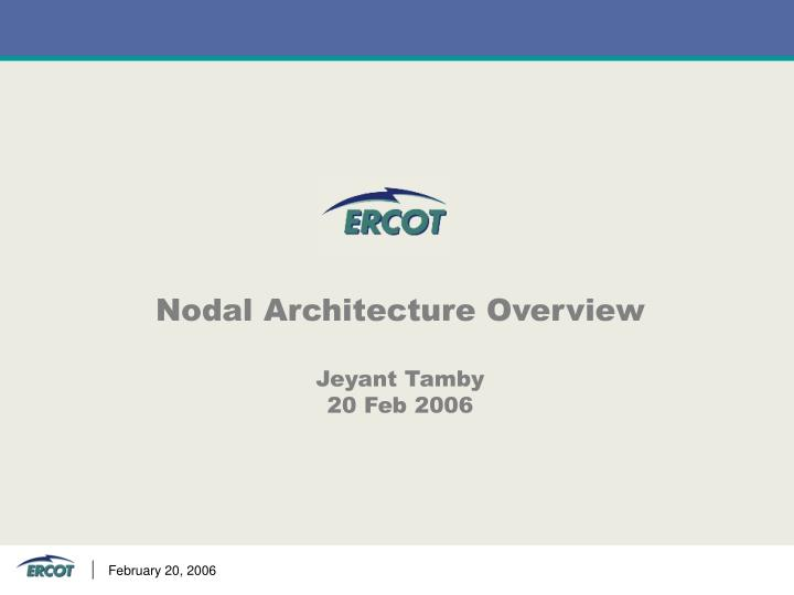 nodal architecture overview jeyant tamby 20 feb 2006 n.