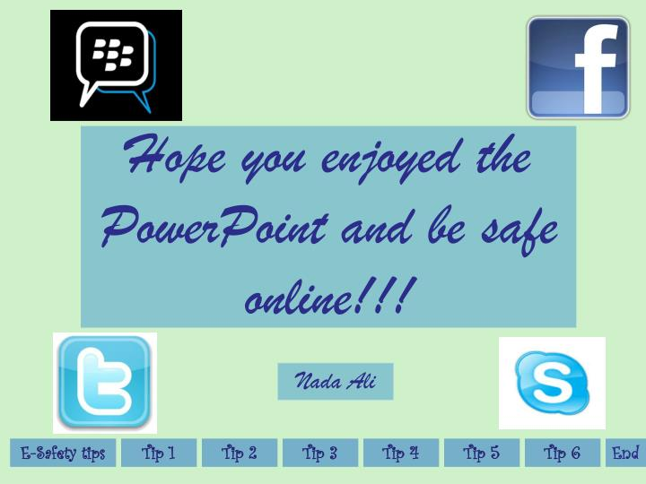 Hope you enjoyed the PowerPoint and be safe online!!!