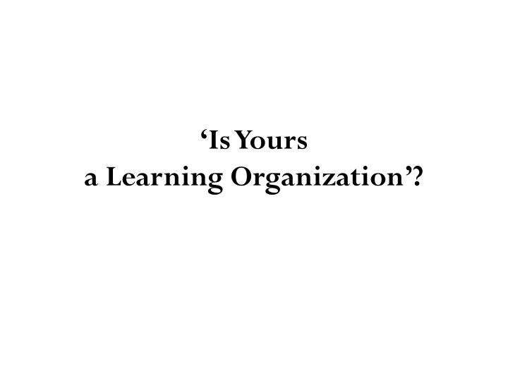 is yours a learning organization Amazoncom: is yours a learning organization (harvard business review) (audible audio edition): todd mundt, david a garvin, amy c edmondson, francesca gino, harvard business school publishing: books.