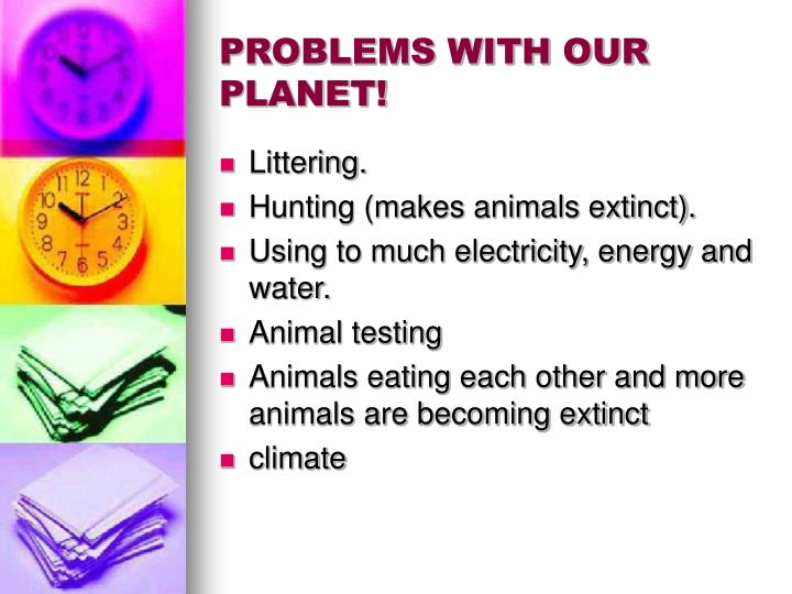 PROBLEMS WITH OUR PLANET!