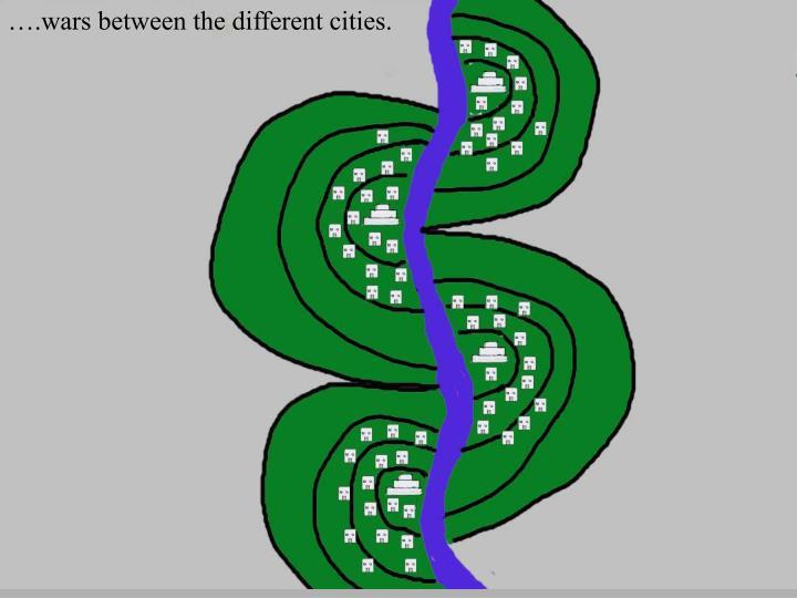 ….wars between the different cities.