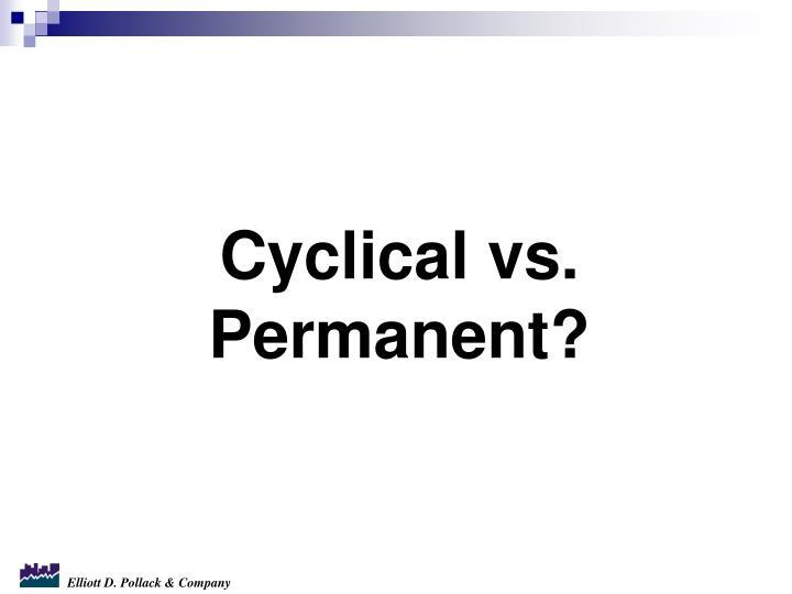 Cyclical vs. Permanent?