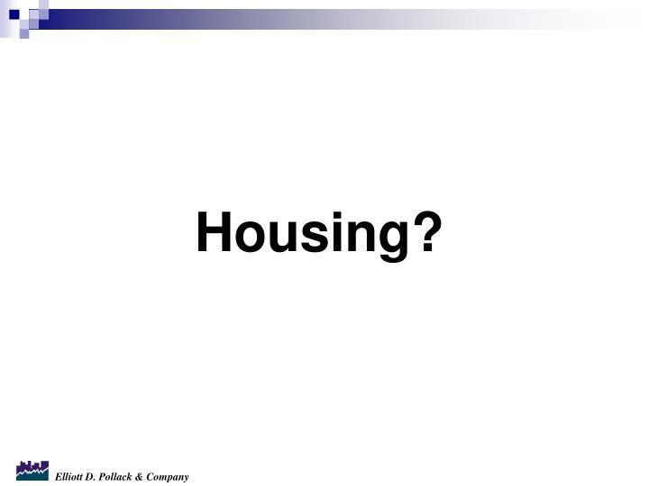 Housing?