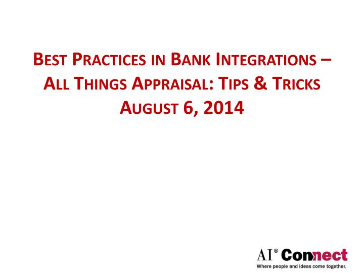 Best practices in bank integrations all things appraisal tips tricks august 6 2014