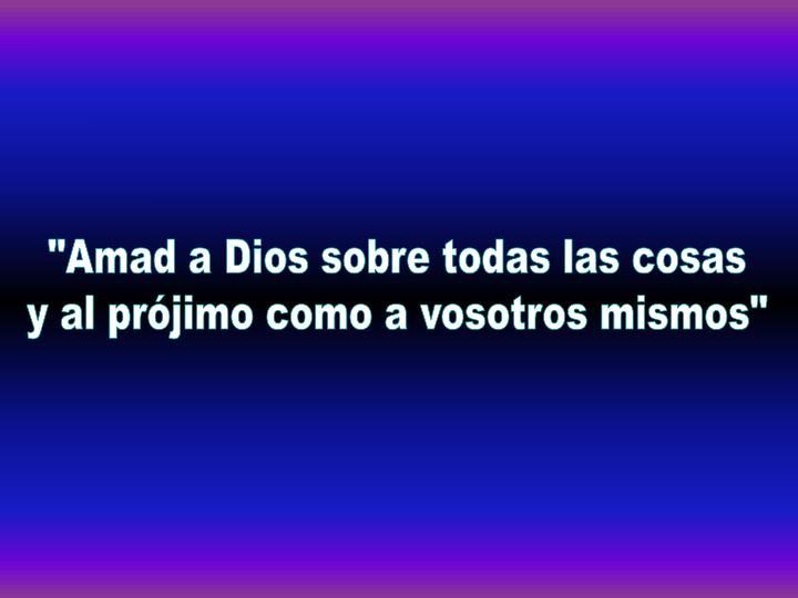 """""""Amad a Dios sobre todas las cosas"""