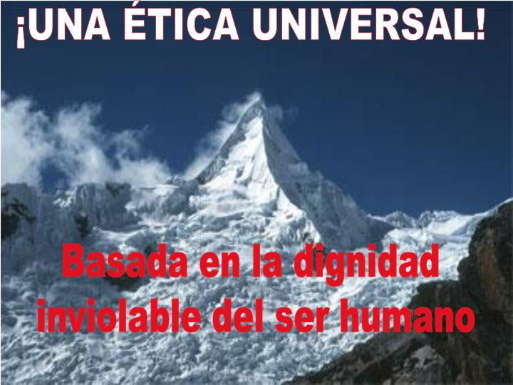 ¡UNA ÉTICA UNIVERSAL!