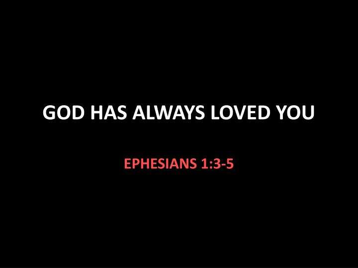god has always loved you