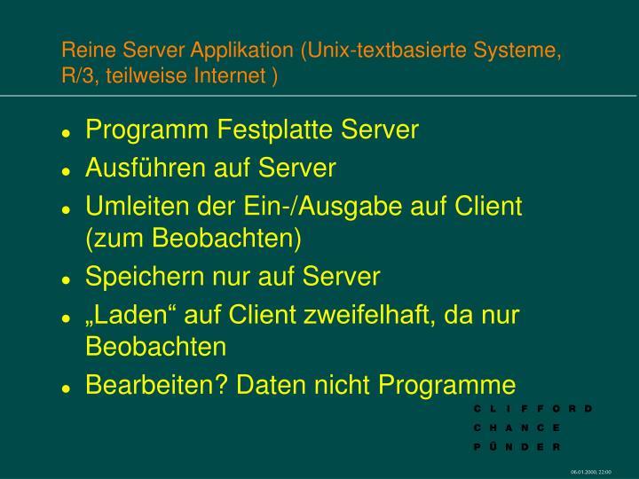Reine Server Applikation (Unix-textbasierte Systeme, R/3, teilweise Internet )