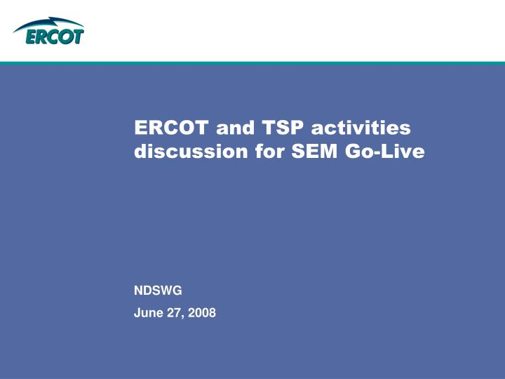 ercot and tsp activities discussion for sem go live n.