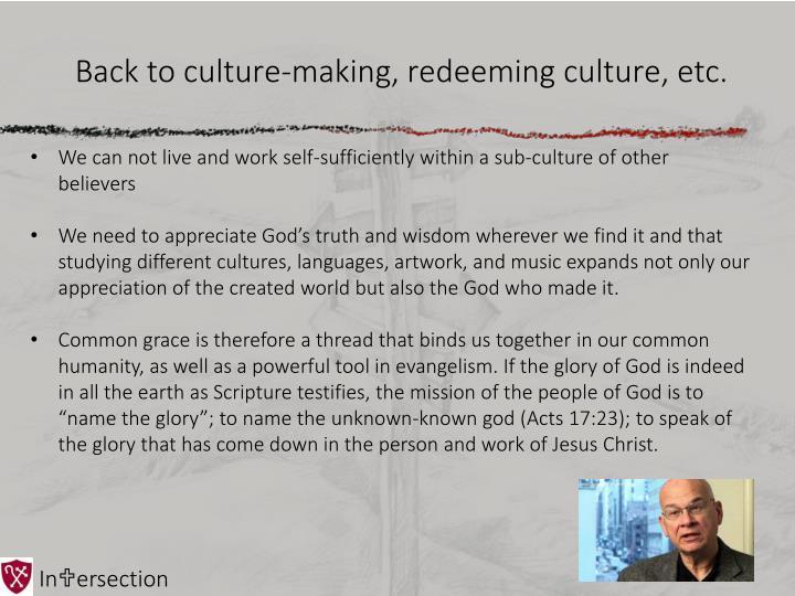 Back to culture-making, redeeming culture, etc.