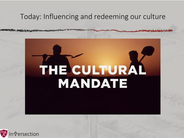 Today: Influencing and redeeming our culture