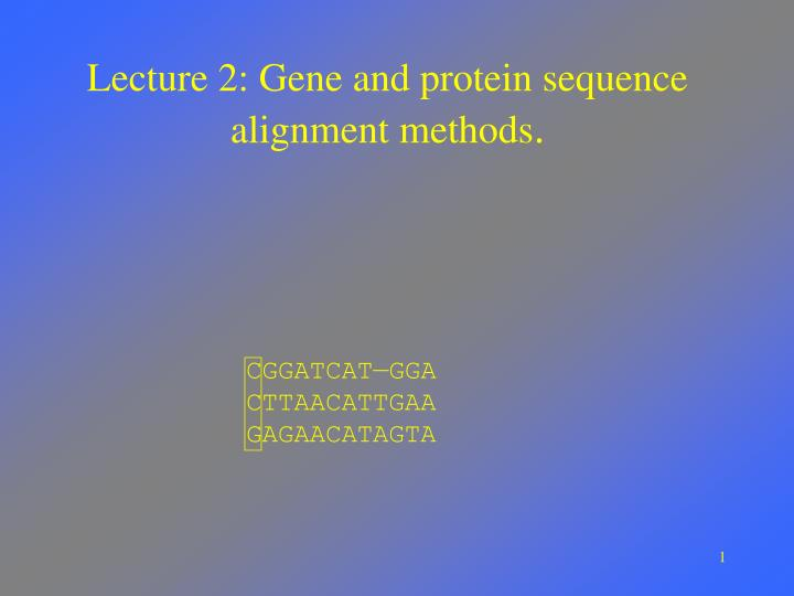 lecture 2 gene and protein sequence alignment methods n.