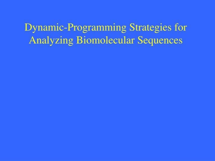 dynamic programming strategies for analyzing biomolecular sequences n.
