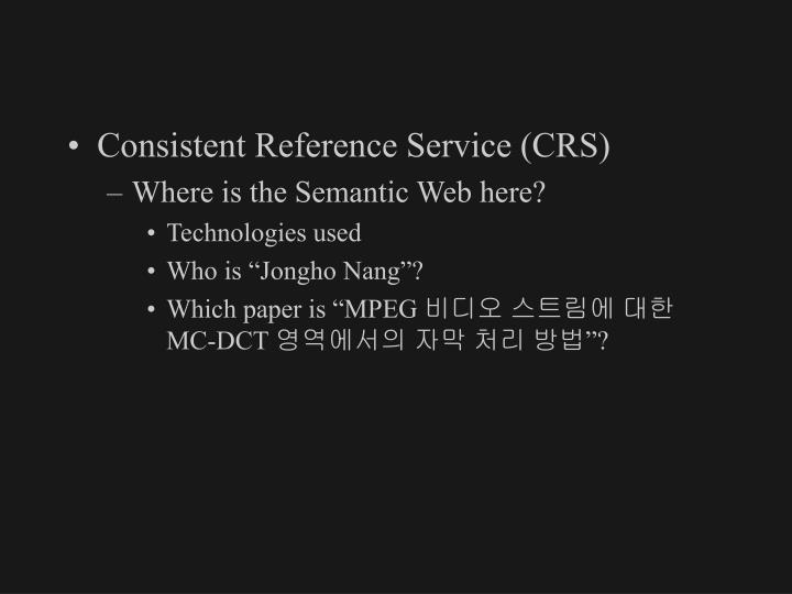 Consistent Reference Service (CRS)
