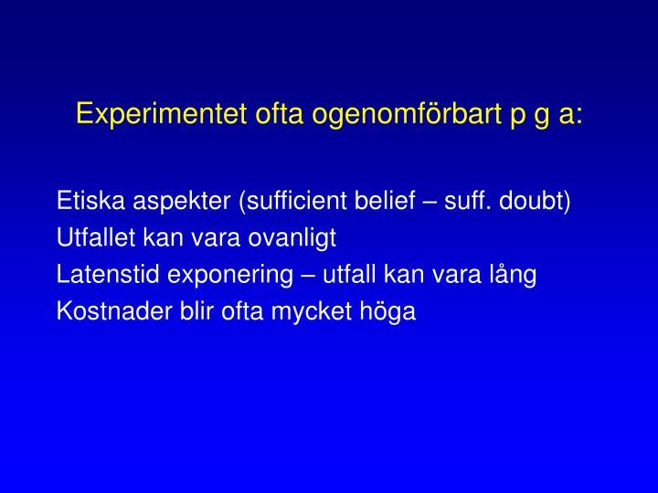 Experimentet ofta ogenomförbart p g a: