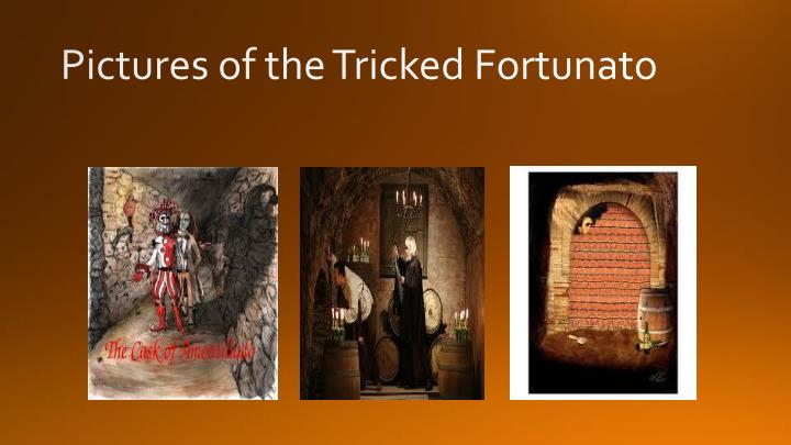 Pictures of the Tricked Fortunato