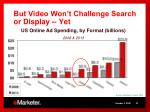 but video won t challenge search or display yet