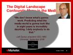 the digital landscape confounds many in the media biz