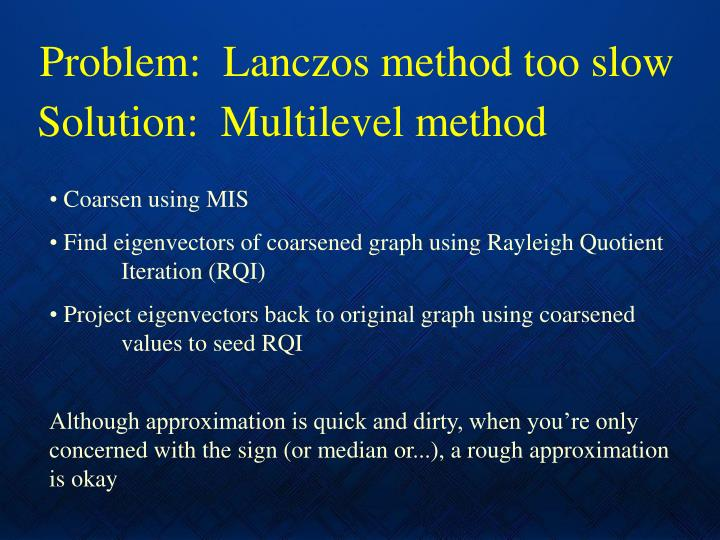 Problem:  Lanczos method too slow