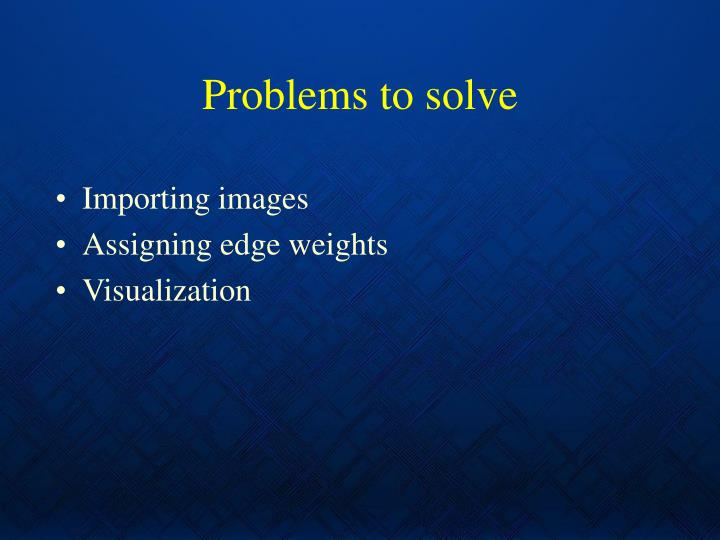Problems to solve
