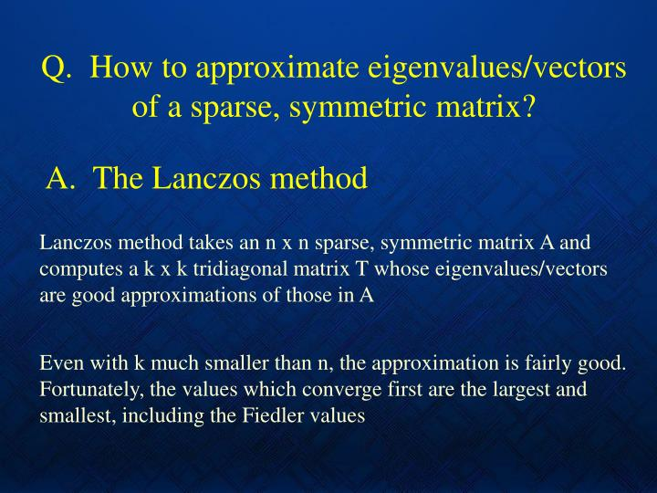 Q.  How to approximate eigenvalues/vectors of a sparse, symmetric matrix?