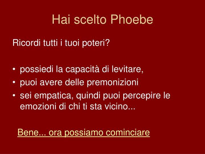 Hai scelto phoebe