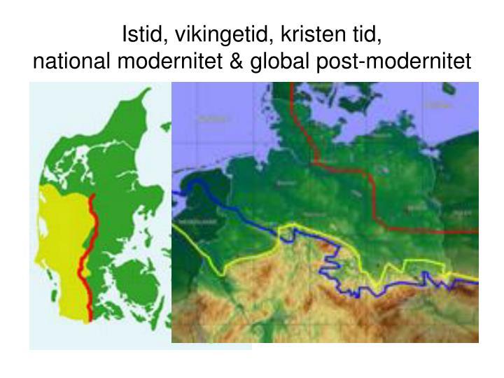 Istid vikingetid kristen tid national modernitet global post modernitet