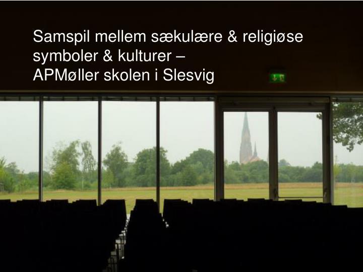 Samspil mellem sækulære & religiøse symboler & kulturer –