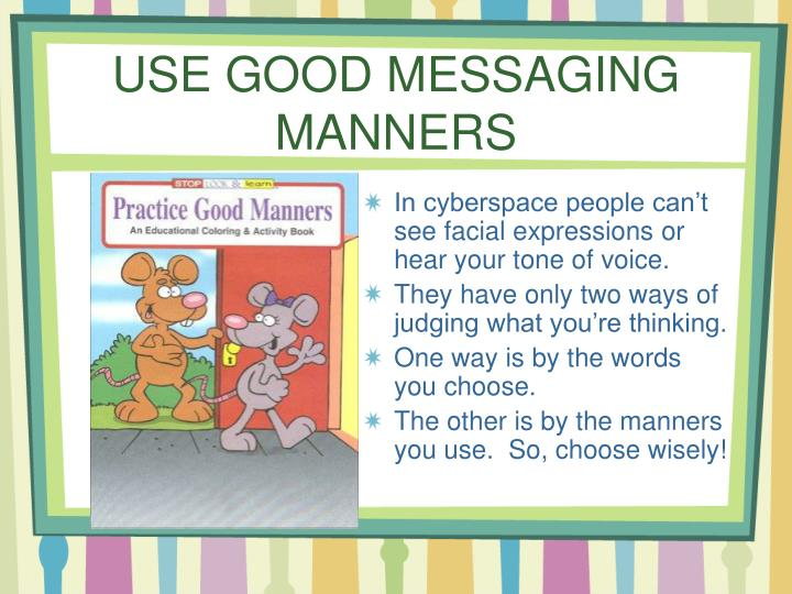 USE GOOD MESSAGING MANNERS