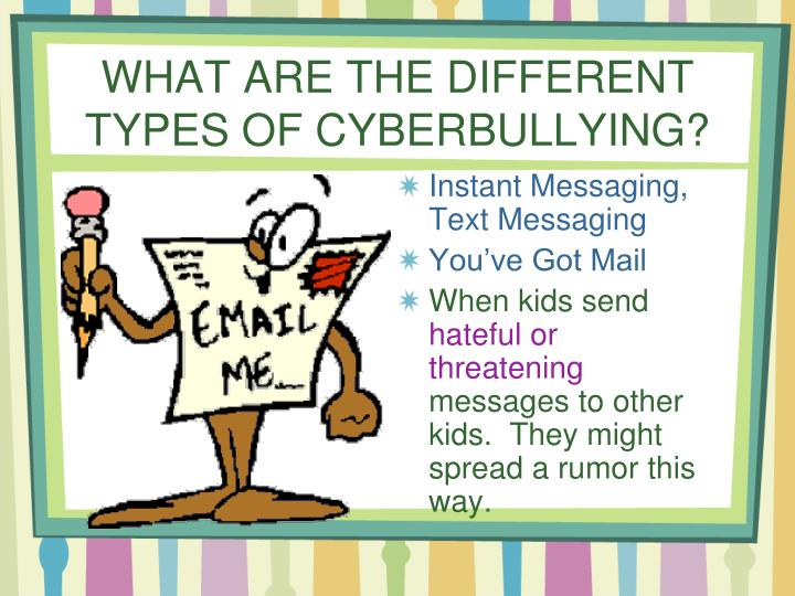 WHAT ARE THE DIFFERENT TYPES OF CYBERBULLYING?