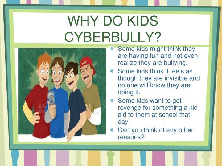 Why do kids cyberbully