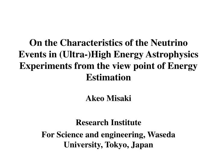 On the Characteristics of the Neutrino Events in (Ultra-)High Energy Astrophysics Experiments from t...