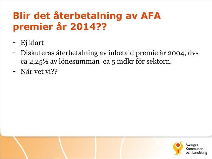 Blir det återbetalning av AFA premier år 2014??
